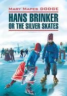 Hans Brinker, or the Silver Skates \/ Серебряные коньки. Книга для чтения на английском языке