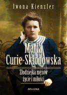 Maria Skłodowska-Curie. Złodziejka mężów – życie i miłości
