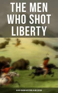 THE MEN WHO SHOT LIBERTY: 60 Rip-Roaring Westerns in One Edition