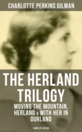 THE HERLAND TRILOGY: Moving the Mountain, Herland & With Her in Ourland (Complete Edition)