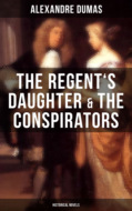 The Regent\'s Daughter & The Conspirators (Historical Novels)
