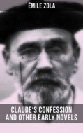 Claude\'s Confession and Other Early Novels of Émile Zola