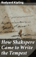 How Shakspere Came to Write the Tempest