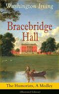 Bracebridge Hall: The Humorists, A Medley (Illustrated Edition)