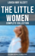 The Little Women - Complete Collection: Little Women, Good Wives, Little Men & Jo\'s Boys (All 4 Books in One Edition)