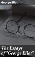 "The Essays of \""George Eliot\"""