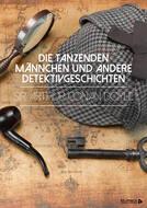Die tanzenden Männchen und andere Detektivgeschichten