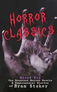 HORROR CLASSICS - Boxed Set: The Greatest Horror Novels & Supernatural Stories of Bram Stoker