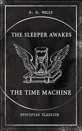 THE SLEEPER AWAKES & THE TIME MACHINE (Dystopian Classics)