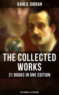 The Collected Works of Kahlil Gibran: 21 Books in One Edition (With Original Illustrations)