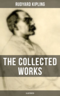 The Collected Works of Rudyard Kipling (Illustrated)
