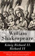 König Richard II. \/ Richard II - Zweisprachige Ausgabe (Deutsch-Englisch) \/ Bilingual edition (German-English)