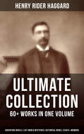 H. RIDER HAGGARD Ultimate Collection: 60+ Works in One Volume - Adventure Novels, Lost World Mysteries, Historical Books, Essays & Memoirs