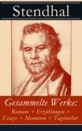 Gesammelte Werke: Romane + Erzählungen + Essays + Memoiren + Tagebücher