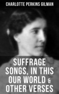 SUFFRAGE SONGS, IN THIS OUR WORLD & OTHER VERSES