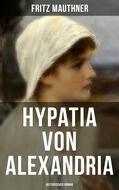 Hypatia von Alexandria: Historischer Roman