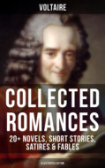 Voltaire: Collected Romances: 20+ Novels, Short Stories, Satires & Fables (Illustrated Edition)