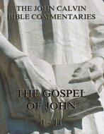 John Calvin\'s Commentaries On The Gospel Of John Vol. 1
