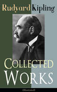 Collected Works of Rudyard Kipling (Illustrated)