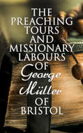 The Preaching Tours and Missionary Labours of George Müller of Bristol