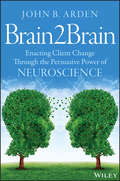 Brain2Brain. Enacting Client Change Through the Persuasive Power of Neuroscience