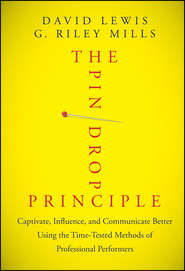 The Pin Drop Principle. Captivate, Influence, and Communicate Better Using the Time-Tested Methods of Professional Performers