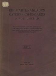 Die Gartenanlagen Osterreich-Ungarns in Wort und Bild. Heft 1