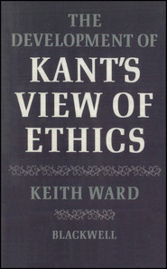 The Development of Kant\'s View of Ethics