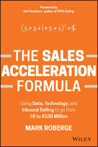 The Sales Acceleration Formula. Using Data, Technology, and Inbound Selling to go from $0 to $100 Million