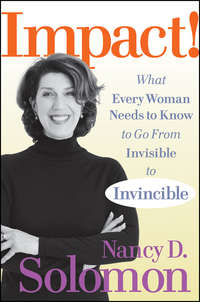 Impact!. What Every Woman Needs to Know to Go From Invisible to Invincible
