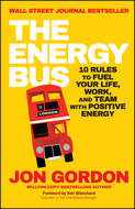The Energy Bus. 10 Rules to Fuel Your Life, Work, and Team with Positive Energy