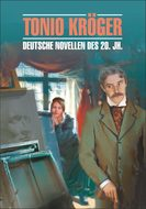 Tonio Kroger. Die deutsche Novelle im 20. Jahrhundert \/ Тонио Крегер. Немецкие новеллы ХХ века. Книга для чтения на немецком языке
