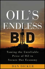 Oil\'s Endless Bid. Taming the Unreliable Price of Oil to Secure Our Economy