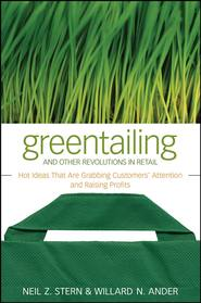Greentailing and Other Revolutions in Retail. Hot Ideas That Are Grabbing Customers\' Attention and Raising Profits