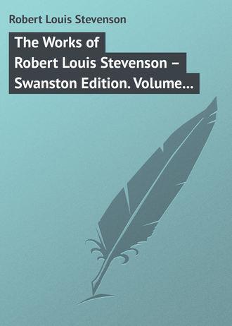 The Works of Robert Louis Stevenson - Swanston Edition, Vol. 10